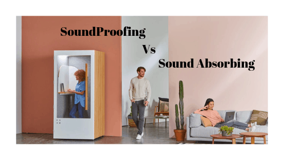 SoundProofing vs Sound Absorbing
