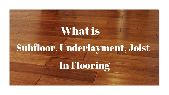what is subloor,underlayment,joist in flooring